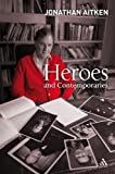 Heroes and Contemporaries, Aitken, Jonathan, 0826478336