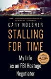 Stalling for Time: My Life as an FBI Hostage Negotiator