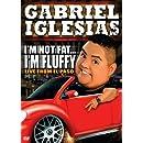Gabriel Iglesias: I'm Not Fat...  I'm Fluffy