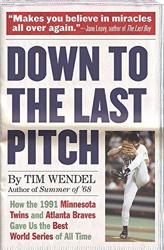 Down to the Last Pitch: How the 1991 Minnesota Twins and Atlanta Braves Gave Us the Best World Series of All Time by Wendel Tim (2015-03-31) Paperback ()