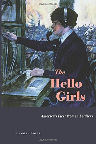 The Hello Girls: America's First Women Soldiers cover