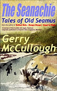 The Seanachie: Tales of Old Seamus (Tales of Old Seamus series Book 1) by [McCullough, Gerry]