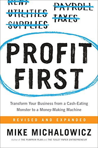 Profit First: Transform Your Business from a Cash-Eating Monster to a Money-Making Machine (The Once And Future Thing Part 1)