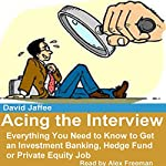 Acing the Interview: Everything You Need to Know to Get an Investment Banking, Hedge Fund or Private Equity Job | David Jaffee