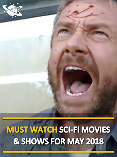 Must Watch Sci Fi Movies   Shows For May 2018