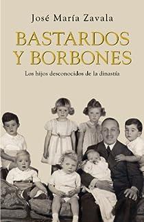 Bastardos y Borbones par Zavala