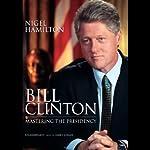 Bill Clinton: Mastering the Presidency | Nigel Hamilton