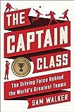 The Captain Class: The Hidden Force That Creates the World's Greatest Teams