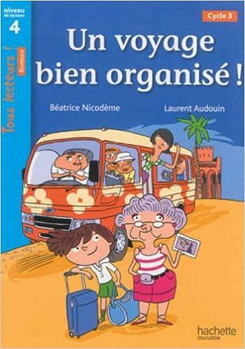 Livres Un voyage bien organisé ! Niveau 4 - Tous lecteurs ! Romans - Livre élève - Ed. 2014 pdf ebook