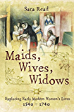 Maids, Wives, Widows: Exploring Early Modern Woman's Lives 1540-1714