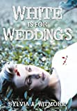 White Is for Weddings, Sylvia Witmore, 1468500023