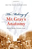 The Making of Mr. Gray's Anatomy: Bodies, Books, Fortune, Fame