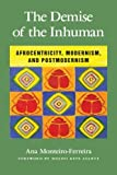 img - for Demise of the Inhuman, The: Afrocentricity, Modernism, and Postmodernism book / textbook / text book