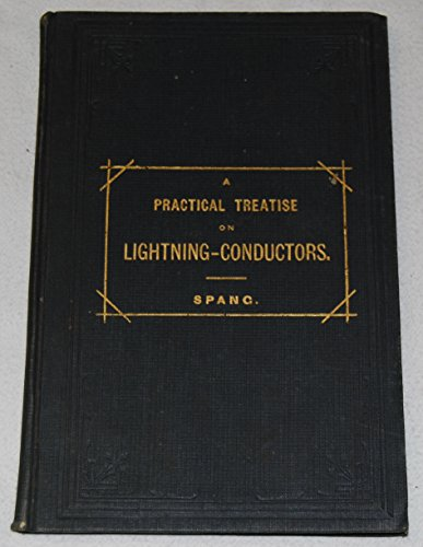 A practical treatise on lightning-conductors: Explaining the defects - Lightning Roof