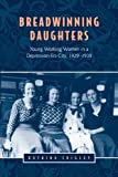 Breadwinning Daughters: Young Working Women in a Depression-Era City, 1929-1939