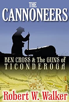 The Cannoneers: Ben Cross & The Guns of Ticonderoga by [Walker, Robert]