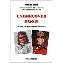 Undercover HQ-819: La vie d'un agent double de la GRC (French Edition)