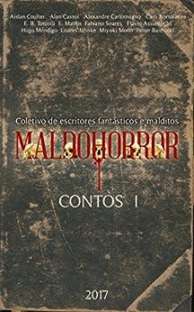 Maldohorror - Contos I: Coletivo de Escritores Fantásticos e Malditos por [Coletivo de escritores fantásticos e malditos, MALDOHORROR]