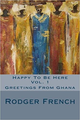 Happy to be here vol 1 greetings from ghana rodger french 1 greetings from ghana rodger french 9781492952381 amazon books m4hsunfo