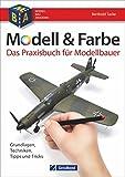 Modell & Farbe. Das Praxisbuch für Modellbauer: Grundlagen - Techniken, Tipps und Tricks