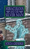 Miraculous and the Silver Man, Patricia A. Greenburgh, 184748459X