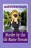 Murder by the Old Maine Stream, Bernadine Fagan, 1463665407