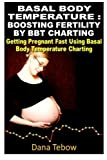 Basal Body Temperature : Boosting Fertility By BBT Charting: Getting Pregnant Fast Using Basal Body Temperature Charting