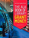 The ALA Book of Library Grant Money (Big Book of Library Grant Money)