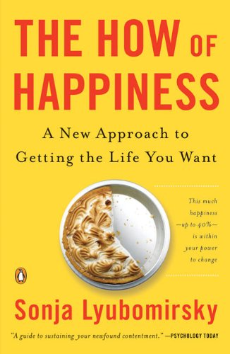 The How of Happiness: A New Approach to Getting the Life You Want [Sonja Lyubomirsky] (Tapa Blanda)