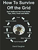 img - for How To Survive and Live Off the Grid: Practical Preppers List for Living Off the Grid and Surviving Disasters. (Survival Self Sufficient Living Books Book 1) book / textbook / text book