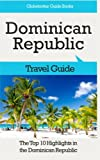 Dominican Republic Travel Guide: The Top 10 Highlights in the Dominican Republic (Globetrotter Guide Books)