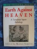 Earth Against Heaven : A Tiananmen Square Anthology, Tonetto, Walter, 0958797277