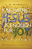 Knowing Jesus Is Enough for Joy, Period!, S. M. Wibberley, 1609572289
