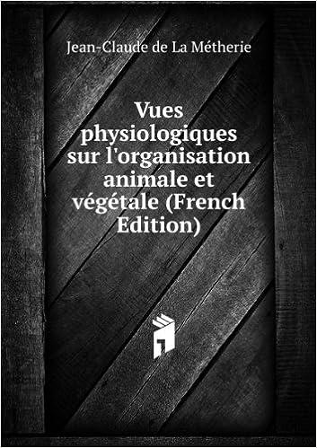 En ligne téléchargement gratuit Vues physiologiques sur l'organisation animale et végétale (French Edition) epub pdf