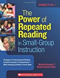 The Power of Repeated Reading in Small-Group Instruction: Strategies for Repeated Reading to Build Vocabulary & Comprehension-While Developing Children's Social Skills
