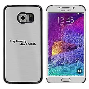 KOKO CASE / Samsung Galaxy S6 EDGE SM-G925 / mantenerse estancia hambre cita tonta de motivación / Delgado Negro Plástico caso cubierta Shell Armor Funda Case Cover