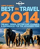 Lonely Planet's Best in Travel 2014 (Lonely Planet Best in Travel)
