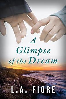 A Glimpse of the Dream by [Fiore, L.A.]