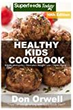 Healthy Kids Cookbook: Over 260 Quick & Easy Gluten Free Low Cholesterol Whole Foods Recipes full of Antioxidants & Phytochemicals (Healthy Kids Natural Weight Loss Transformation) (Volume 6)