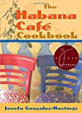 The Habana Café Cookbook, Josefa Gonzalez-Hastings, 0813027373