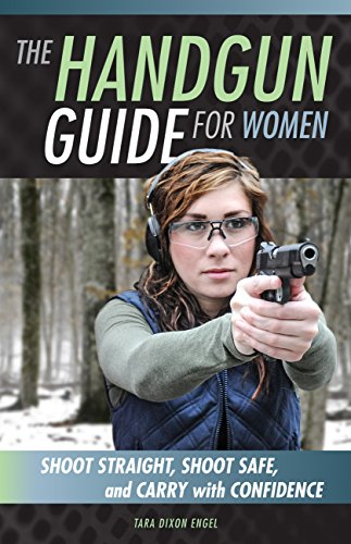 The Handgun Guide for Women: Shoot Straight, Shoot Safe, and Carry with Confidence (Best Pistol To Own For Self Defense)
