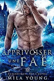 Apprivoiser une Faë (Revendiquée par l'Alpha t. 3) (French Edit