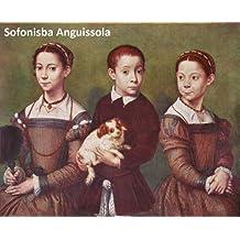 27 Color Paintings of Sofonisba Anguissola - Italian Renaissance Painter (c. 1532 - November 16, 1625)