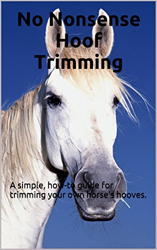 - No Nonsense Hoof Trimming: A simple, how-to guide for trimming your own horse's hooves.