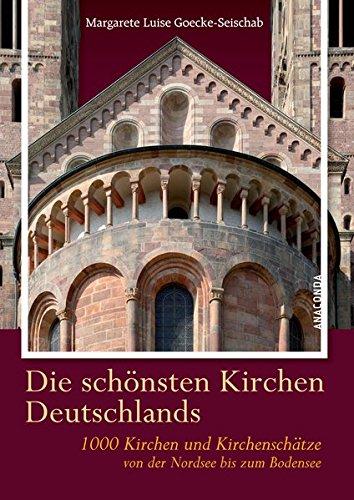 Die schönsten Kirchen Deutschlands - 1000 Kirchen und Kirchenschätze von der Nordsee bis zum Bodensee