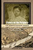 "Kristen Epps, ""Slavery on the Periphery: The Kansas-Missouri Border in the Antebellum and Civil War Eras"" (U Georgia Press, 2016)"