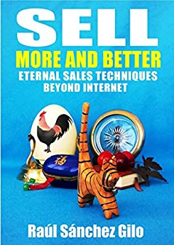 Sell More and Better: Eternal Sales Techniques beyond Internet (Salesman's Thoughts Book 1) by [Sánchez Gilo, Raúl]