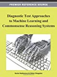Diagnostic Test Approaches to Machine Learning and Commonsense Reasoning Systems, Xenia Naidenova, 1466619007