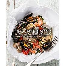 New England Recipes: A New England Cookbook with Delicious New England Recipes