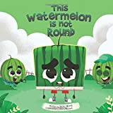 This Watermelon Is Not Round: A fun and cute book about kindness, self-love and anti-bullying for kids aged 3 to 6 (I Love Be